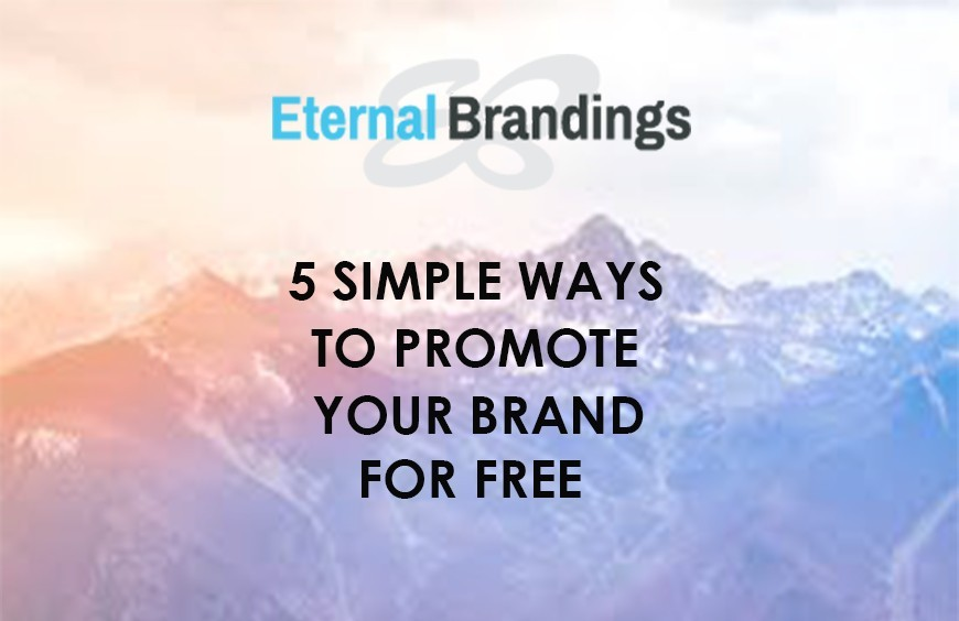 5 SIMPLE WAYS TO PROMOTE YOUR BRAND FOR FREE